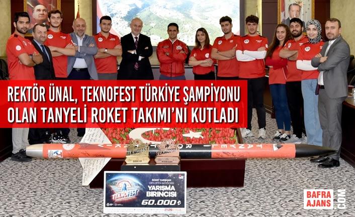 Rektör Ünal, Teknofest 2021'de Türkiye Şampiyonu Olan Tanyeli Roket Takımı'nı Kutladı