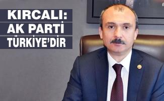 """Orhan Kırcalı; """"Ak Parti Türkiye'dir"""""""