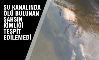 Sulama Kanalında Ölü Bulunan Şahsın Kimliği Belirlenemedi