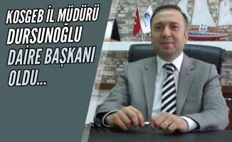 KOSGEB İl Müdürü Ahmet Dursunoğlu, Daire Başkanı Oldu