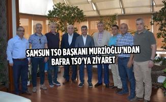 Samsun TSO Başkanı Murzioğlu'ndan Bafra TSO'ya Ziyaret