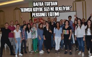 """BAFRA TSO'dan """"Komşu Köyde Sizi Ne Bekliyor"""" Personel Eğitimi"""