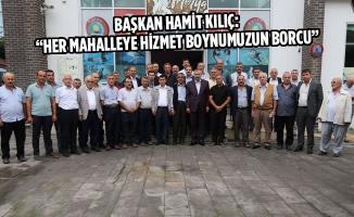 """Başkan Kılıç: """"Her Mahalleye Hizmet Boynumuzun Borcu"""""""