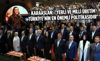 """Karaaslan: """"Yerli ve Milli Üretim Türkiye'nin En Önemli Politikasıdır"""""""