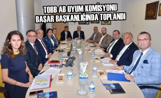 TOBB AB Uyum Komisyonu Başar Başkanlığında Toplandı
