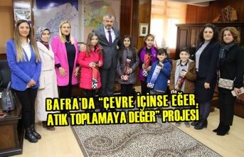 """Bafra'da """"Çevre İçinse Eğer, Atık Toplamaya Değer"""" Projesi"""
