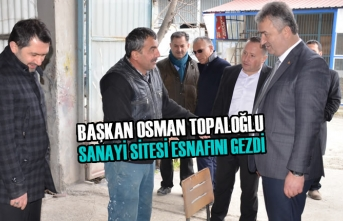 Başkan Topaloğlu Sanayii Sitesi Esnafını Gezdi