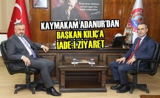 Kaymakam Adanur'dan Başkan Kılıç'a İade-İ Ziyaret