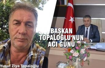 Başkan Osman Topaloğlu'nun Acı Günü