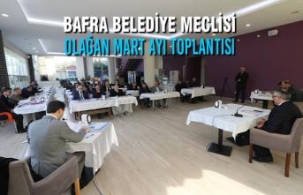 Bafra Belediye Meclisi Olağan Mart Ayı Toplantısı