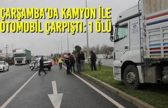 Çarşamba'da Kamyon İle Otomobil Çarpıştı: 1 Ölü