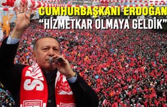 """Cumhurbaşkanı Erdoğan; """"Hizmetkar Olmaya Geldik"""""""
