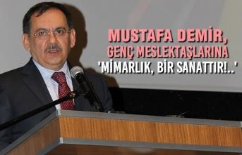 Mustafa Demir, Genç Meslektaşlarına 'Mimarlık, Bir Sanattır!..'