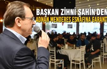 Zihni Şahin'den Adnan Menderes Esnafına Garanti