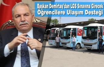 Başkan Demirtaş'dan LGS Sınavına Girecek Öğrencilere Ulaşım Desteği