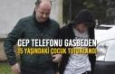 Cep Telefonu Gasbeden Çocuk Tutuklandı