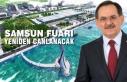 """Mustafa Demir; """"Samsun Fuarı Yeniden Canlanacak"""""""