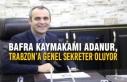 Bafra Kaymakamı Adanur, Trabzon'a Genel Sekreter...