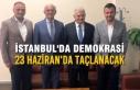 'İstanbul'da Demokrasi 23 Haziran'da...