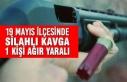 19 Mayıs İlçesinde Silahlı Kavga; 1 Ağır Yaralı