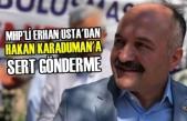 MHP'li Erhan Usta'dan Hakan Karaduman'a Gönderme