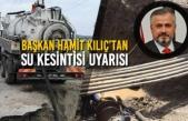 Başkan Hamit Kılıç'tan Su Kesintisi Uyarısı
