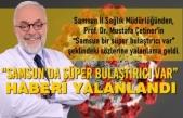 """""""Samsun'da Süper Bulaştırıcı Var""""  Haberi Yalanlandı"""