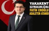 Yakakent Kaymakamlığına Fatih Eroğlu Asaleten Atandı