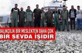 Balıkçılık Bir Meslekten Daha Çok Bir Sevda İşidir