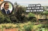 """Başkan Şahin: """"Ağaç Katliamı Yok Buna Da İzin Vermem"""""""