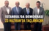 'İstanbul'da Demokrasi 23 Haziran'da Taçlanacak'