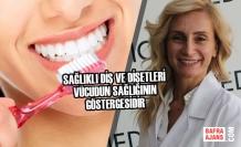 Sağlıklı Diş ve Dişetleri Vücudun Sağlığının Göstergesidir