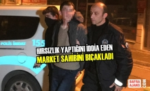 Hırsızlık Yaptığını İddia Eden Market Sahibini Bıçakladı
