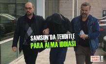 Samsun'da Tehditle Para Alma İddiası