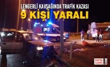 Lengerli Kavşağında Trafik Kazası; 9 Kişi Yaralı