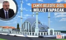 """Başkan Kılıç; """"Camiyi Belediye Değil, Millet Yapacak"""""""