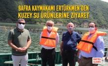 Bafra Kaymakamı Ertürkmen'den Kuzey Su Ürünlerine Ziyaret