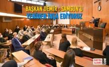 Başkan Demir : Samsun'u Yeniden İnşa Ediyoruz