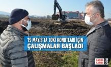 19 Mayıs'ta TOKİ Konutları İçin Çalışmalar Başladı