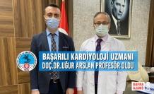 Başarılı Kardiyoloji Uzmanı Doç.Dr.Uğur Arslan Profesör Oldu