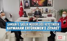 Samsun İl Sağlık Müdürlüğü Heyetinden Kaymakam Ertürkmen'e Ziyaret