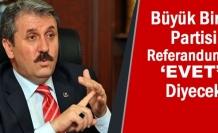 Büyük Birlik Partisi Referandumda 'EVET' Diyecek