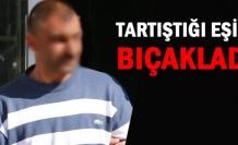 Tartıştığı Eşini Bıçaklayan Şahıs Gözaltına Alındı