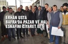 Erhan Usta Bafra'da Pazar Ve Hal Esnafını Ziyaret Etti