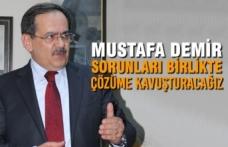 Mustafa Demir: Sorunları Birlikte Çözüme Kavuşturacağız