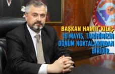 """Başkan Kılıç: """"19 Mayıs, Tarihimizin Dönüm Noktalarından Biridir"""""""