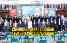 """Cumhurbaşkanı Erdoğan: """"Samsun'a Çok Güveniyorum"""""""
