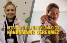 Bebeğiniz İle İletişim Kurmak İçin Konuşmanız Gerekmez
