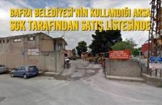 Bafra Belediyesi'nin Kullandığı Arsa SGK Tarafından Satış Listesinde