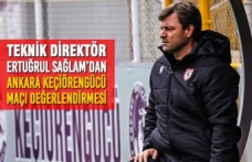 Teknik Direktör Sağlam'dan Ankara Keçiörengücü Maçı Değerlendirmesi